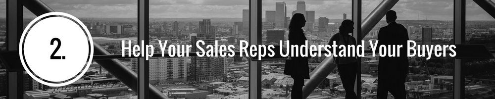 help your sales reps understand your buyers